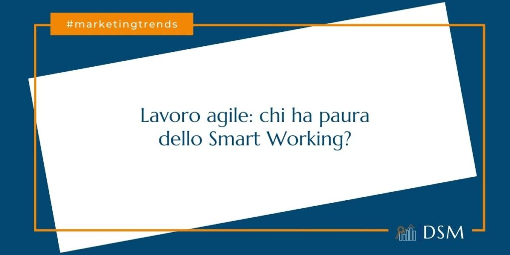 Lavoro agile chi ha paura dello smart working - dsmarketing